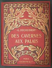 DUCOUDRAY - DES CAVERNES AUX PALAIS - 1907 - HABITAT MODE SCIENCES INDUSTRIE…