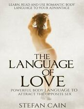 The Language of Love - Powerful Body Language to Attract the Opposite Sex