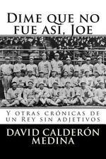 Dime Que No Fue Así, Joe : Y Otras Crónicas de un Rey Sin Adjetivos by David...