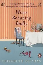 WIVES BEHAVING BADLY - ELIZABETH BUCHAN (PAPERBACK) NEW