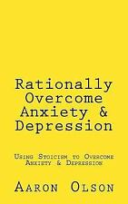 Rationally Overcome Anxiety and Depression : Using Stoicism to Overcome...