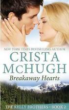 NEW Breakaway Hearts (The Kelly Brothers) (Volume 2) by Crista McHugh