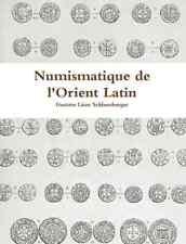 Livre Numismatique de l'Orient Latin - Schlumberger - Monnaies croisades