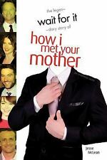 Wait for It: The Legen-Dary Story of How I Met Your Mother (Paperback or Softbac