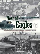 Nest of Eagles - Messerschmitt Production & Flight-Testing at Regensburg 1936-45