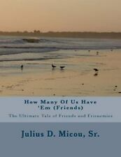 How Many of Us Have 'Em (Friends) by Julius Micou (2016, Paperback)