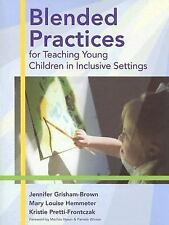 Blended Practices for Teaching Young Children in Inclusive Settings by Kristie P