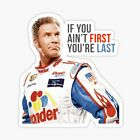 """If you aint first Youre Last Ricky Bobby quote Sticker Decal glossy 2.5x4"""" funny"""