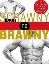 Scrawny to Brawny: The Complete Guide to Building Muscle the Natural Way, Berard
