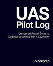 UAS Pilot Log: Unmanned Aircraft Systems Logbook for Drone Pilots and Operato...