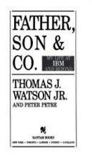 Father, Son & Co. by Thomas J. Watson