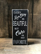 EVERY LOVE STORY IS BEAUTIFUL... wood SIGN 3.5X8 inches, MADE IN USA