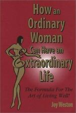How an Ordinary Woman Can Have an Extraordinary Life: The Formula for the Art of