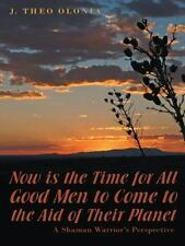 Now Is the Time for All Good Men to Come to the Aid of Their Planet : A...