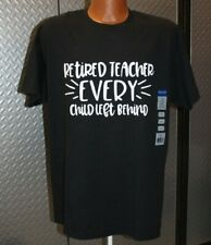Retired Teacher EVERY Child Left Behind - LARGE Adult T-Shirt Black