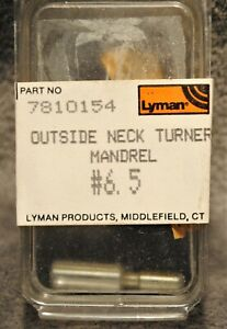 LYMAN CASE TRIMMER PART ~   OUTSIDE NECK TURNER MANDREL  #6.5 ~ NEW ~