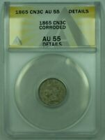 1865 3CN 3 Cent Piece Nickel ANACS AU-55 Details Corroded