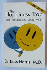 Author - Dr. Russ Harris  - The Happiness Trap : Stop Struggling, Start Living