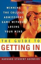 The Guide to Getting In : Winning the College Admissions Game Without Losing...