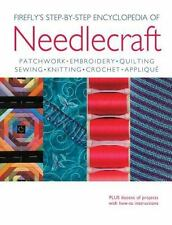 Firefly's Step-by-Step Encyclopedia of Needlecraft: Patchwork, Embroidery, Quilt
