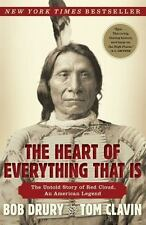 The Heart of Everything That Is : The Untold Story of Red Cloud, an American...