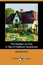 The Heather on Fire: A Tale of Highland Clearances (Dodo Press) by Blind, Mathi