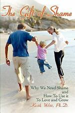 The Gift of Shame : Why We Need Shame and How to Use it to Love and Grow by...