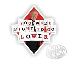 You Were Right to Go Lower Funny Humorous Car Van Stickers Decal Bumper Sticker
