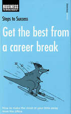 Get the Best from a Career Break: How to Make the Most of Your Time Away from...