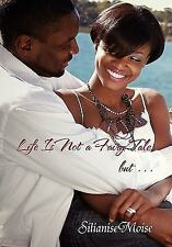 Life Is Not a Fairy Tale, But by Silianise Moise (2011, Paperback)
