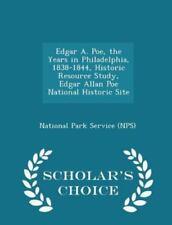 Edgar A. Poe, the Years in Philadelphia, 1838-1844, Historic Resource Study, ...