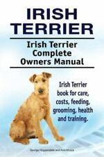 Irish Terrier. Irish Terrier Complete Owners Manual. Irish Terrier Book for C.
