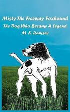 Misty the Freeway Foxhound : The Dog Who Became A Legend by M. K. Ramsey.