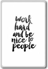 Work Hard And Be Nice To People – motivational inspirational quotes fridge ma...