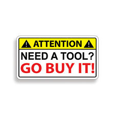Need a Tool GO BUY IT Warning Caution Sticker Decal Toolbox Box Wrench Mechanic