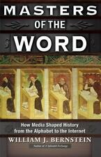 Masters of the Word : How Media Shaped History by William J. Bernstein (2014,...