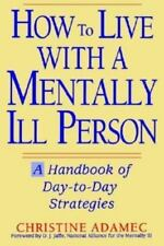 How to Live with a Mentally Ill Person: A Handbook of Metally Ill Strategies, Ad