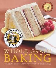 King Arthur Flour Whole Grain Baking: Delicious Recipes Using Nutritious Whole G