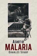 A Shot of Malaria by Charles Souby (2015, Paperback)