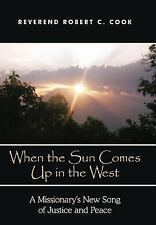 When the Sun Comes up in the West : A Missionary's New Song of Justice and...