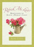 Refresh Me, Lord: Meditations to Renew a Woman's Spirit by Costa, Anne