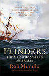 Flinders: The Man Who Mapped Australia by Rob Mundle (Hardback/dj 2012)