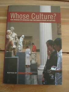 Whose Culture? The Promise of Museums and the Debate over Antiquities James Cuno