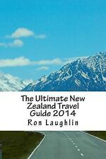 The Ultimate New Zealand Travel Guide 2014 : By the New Zealand Guru of...