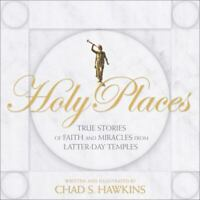 Holy Places: True Stories of Faith and Miracles from Latter-Day Temples [ Chad S