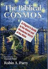 NEW The Biblical Cosmos by Robin A. Parry