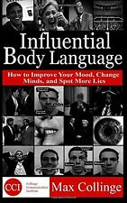 Influential Body Language: How to Improve Your Mood, Change Minds, and Spot More