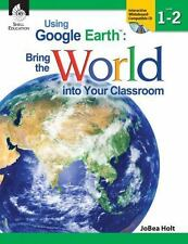 Google Earth: Bring the World into Your Classroom, Level 1-2 by JoBea Holt...