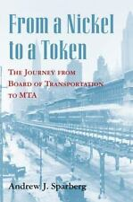 From a Nickel to a Token : The Journey from Board of Transportation to MTA by...