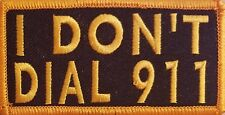 I DON'T DIAL 911 Embroidered Patch W/ VELCRO® Brand Fastener Gold Version